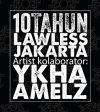KOLABORATOR 10 TAHUN LAWLESS JAKARTA: Ykha Amelz